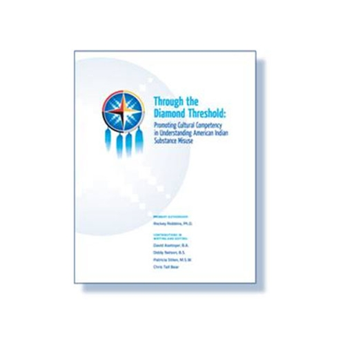 THROUGH THE DIAMOND THERSHOLD: PROMOTING CULTURAL COMPETENCY IN UNDERSTANDING AMERICAN INDIAN SUBSTANCE ABUSE